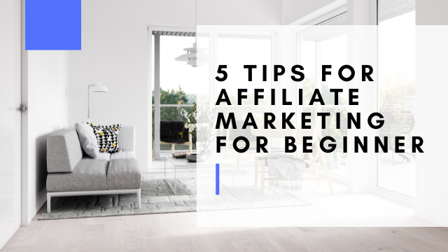 5 Tips For Affiliate Marketing For Beginner