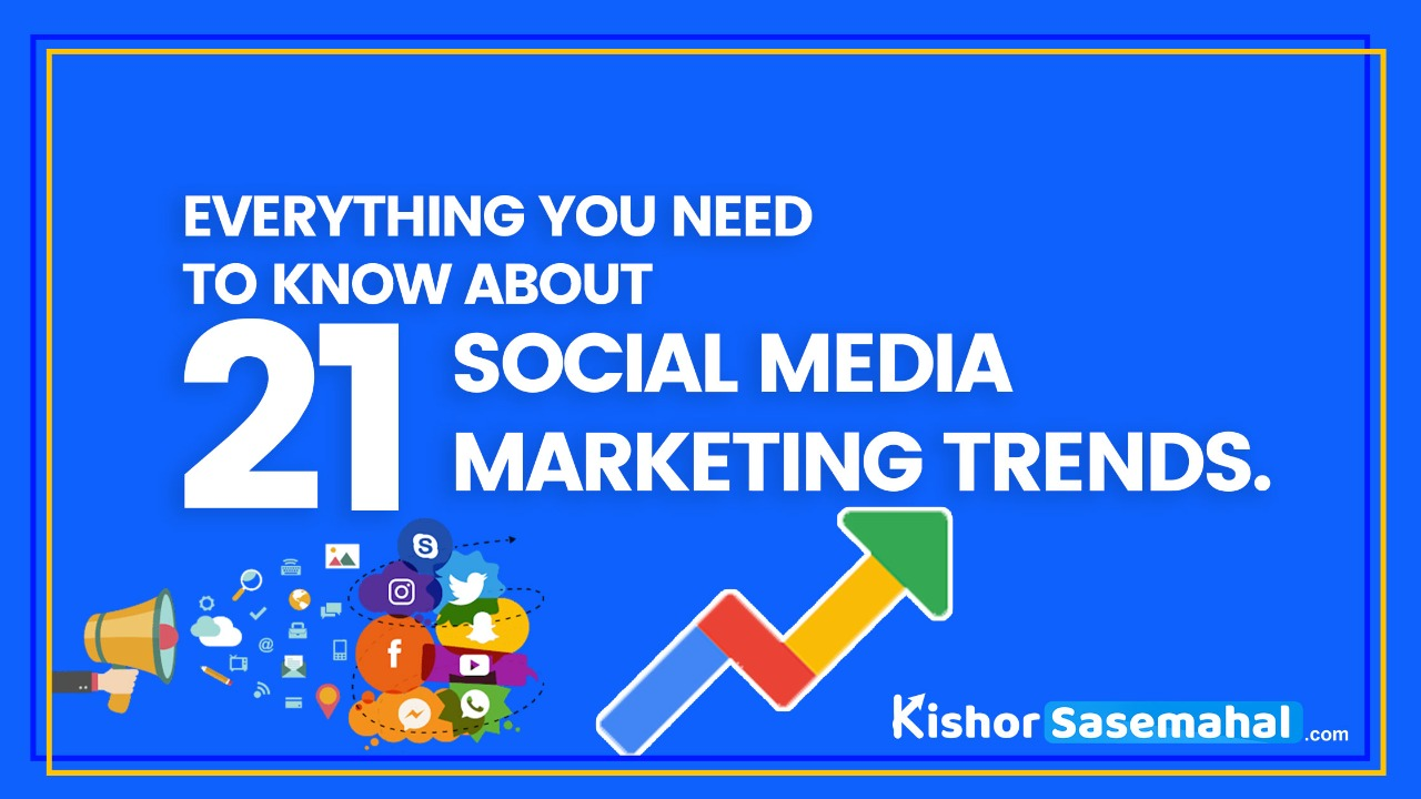 Everything You Need To Know About 21 Social Media Marketing Trends