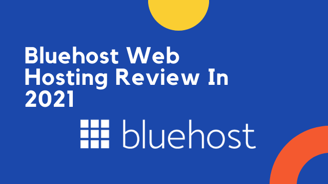 Bluehost Web Hosting Reviewin 2021